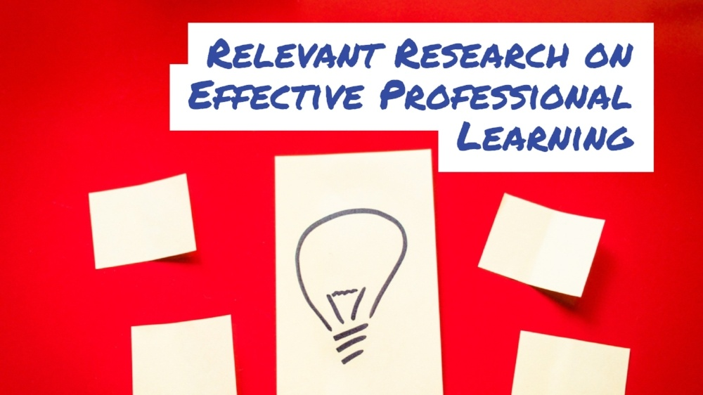Relevant Research on Effective Professional Learning